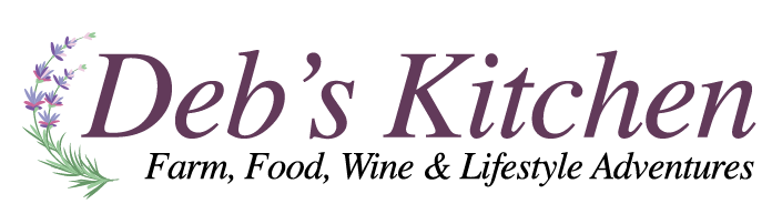 Deb's Kitchen - Farm, Food, Wine & Lifestyle Adventures